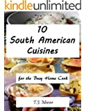South American Cuisines for the Busy Home Cook