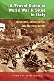 img - for A Travel Guide to World War II Sites in Italy: Museums, Monuments, and Battlegrounds book / textbook / text book