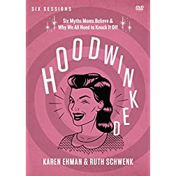 Hoodwinked: A DVD Study: Ten Myths Moms Believe and   Why We All Need to Knock It Off