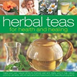 Herbal Teas for Health and Healing: Make Your Own Natural Drinks to Improve Zest and Vitality, and to Help Relieve Common Ailments, with 50 Herb Recip