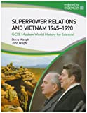 Superpower Relations and Vietnam 1945-90: GCSE Modern World History for Edexcel (0340889055) by Waugh, Steve