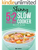 The Skinny 5:2 Diet Slow Cooker Recipe Book: Skinny Slow Cooker Recipe And Menu Ideas Under 100, 200, 300 And 400 Calories For Your 5:2 Diet (English Edition)