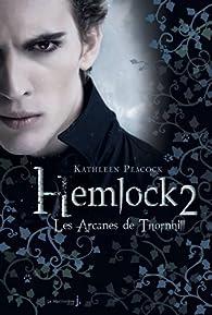 Hemlock, tome 2 : Les arcanes de Thornhill par Kathleen Peacock