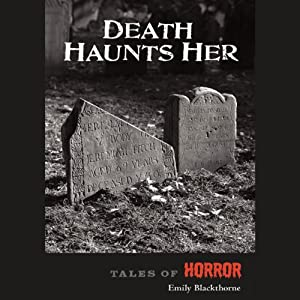 Death Haunts Her: Tales of Horror Series by High Noon Books | [Emily Blackthorne]