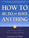 img - for How to be, Do, or Have Anything: A Practical Guide to Creative Empowerment by Boldt, Laurence G. (2001) Paperback book / textbook / text book
