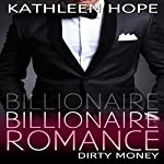 Billionaire Romance: Dirty Money | Kathleen Hope