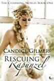Rescuing Rapunzel (The Charming Nobles) by Candice Gilmer