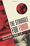 img - for The Struggle for Form: Perspectives on Polish Avant-Garde Film 1916-1989 book / textbook / text book
