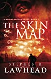 The Skin Map. Stephen Lawhead (Bright Empires)