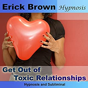 Get Out of Toxic Relationships (Hypnosis & Subliminal) Speech