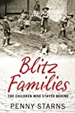 img - for Blitz Families: The Children who Stayed Behind by Penny Starns (1-Mar-2012) Paperback book / textbook / text book