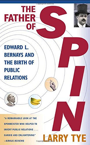 The Father of Spin: Edward L. Bernays and The Birth of...