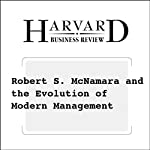 Robert S. McNamara and the Evolution of Modern Management (Harvard Business Review) | Phil Rosenzweig