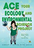 img - for Ace Your Ecology and Environmental Science Project: Great Science Fair Ideas (Ace Your Science Project) book / textbook / text book