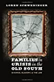 img - for Families in Crisis in the Old South: Divorce, Slavery, and the Law [Hardcover] [2012] Loren Schweninger book / textbook / text book