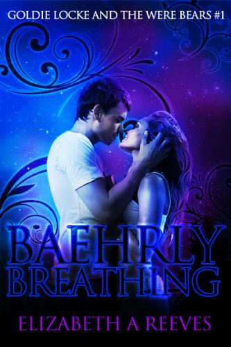 Baehrly Breathing (Goldie Locke and the Were Bears #1) by Elizabeth A Reeves
