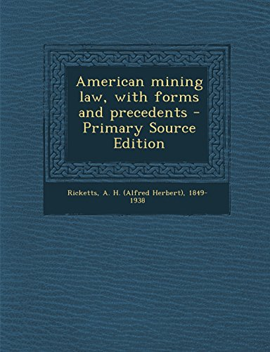 American mining law, with forms and precedents