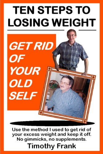 Ten Steps to Losing Weight - Get Rid Of Your Old Self