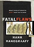 Fatal Flaws: What Evolutionists Don't Want You to Know (0849915198) by Hank Hanegraaff