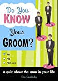 Do You Know Your Groom?: A Quiz About the Man in Your Life (Do You Know Your...): A Quiz About the Man in Your Life (Do You Know Your...) Dan Carlinksky