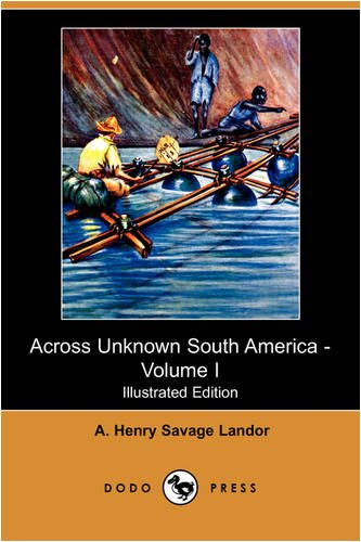 Across Unknown South America - Volume I (Illustrated