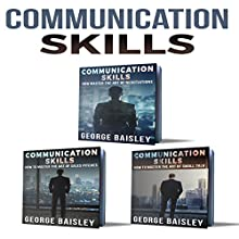 Communication Skills: 3 Books: Negotiations & Sales Pitches - Small Talk - The Art of Communication Audiobook by George Baisley Narrated by Paul Henry