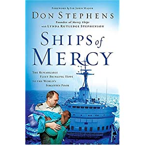 Ships of Mercy: The Remarkable Fleet Bringing Hope to the World's Forgotten Poor Thomas Nelson