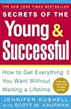 Secrets of the Young & Successful: How to Get Everything You Want Without Waiting a Lifetime