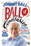 Johnny Ball Ball of Confusion: Puzzles, Problems and Perplexing Posers