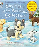 SAY HELLO TO THE ANIMALS COLLECTION - 3 BOOKS IN 1 : (SAY HELLO TO THE BABY ANIMALS; SAY HELLO TO THE SNOWY ANIMALS; SAY GOODNIGHT TO THE SLEEPY ANIMALS) IAN WHYBROW