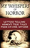 img - for My Whispers of Horror: Letters Telling Women's True Tales from Ex-USSR Nations book / textbook / text book