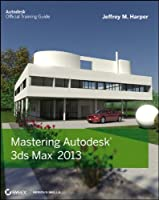 Mastering Autodesk 3ds Max 2013 ebook download