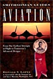 Aviation: From Our Earliest Attempts at Flight to Tomorrow's Advanced Designs (Smithsonian Guides) (002860041X) by Lopez, Donald S.