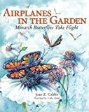 Airplanes in the Garden: Monarch Butterflies Take Flight (A Moms Choice Award Recipient)