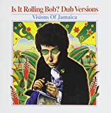 Bob Dylan Is It Rolling Bob? - Dub Versions: Visions Of Jamaica