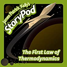 The First Law of Thermodynamics Audiobook by James Patrick Kelly Narrated by James Patrick Kelly