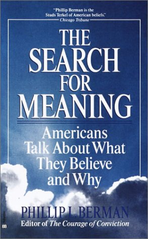 The Search for Meaning: Americans Talk About What They Believe and Why, Phillip L. Berman