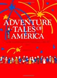 Adventure Tales of America: An Illustrated History of the United States, 1492-1877
