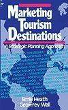 Marketing Tourism Destinations: A Strategic Planning Approach (0471540676) by Heath, Ernie