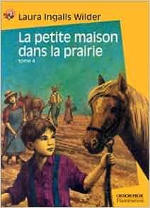 La petite maison dans la prairie tome 4 un enfant de la terre laura ingal - Marie petite maison dans la prairie ...