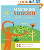 Mastering Sudoku Week by Week: 52 Steps to Becoming a Sudoku Wizard