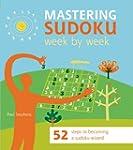 Mastering Sudoku Week by Week: 52 Ste...