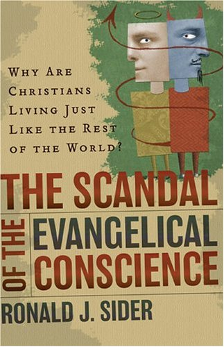 Scandal Of The Evangelical Conscience : Why Are Christians Living Just Like The Rest Of The World?, RONALD J. SIDER