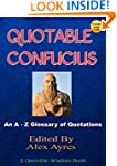 QUOTABLE CONFUCIUS: An A to Z Glossar...