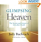 Glimpsing Heaven: The Stories and Sci...