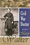 Civil War Doctor: The Story of Mary Walker (Social Critics and Reformers)
