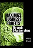 Maximize Business Profits Through E-Partnerships (1591406323) by Zhao