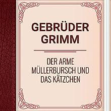 Gebrüder Grimm: Der arme Müllerbursch und das Kätzchen (       ungekürzt) von  Brüder Grimm Gesprochen von: Alexey Ratnikov