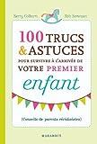 100 ASTUCES SURVIVRE ARRIVEE PREMIER ENFANT