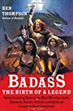 Badass: Spine-Crushing Tales of the Most Merciless Gods, Monsters, Heroes, Villains, and Mythical Creatures Ever Envisioned